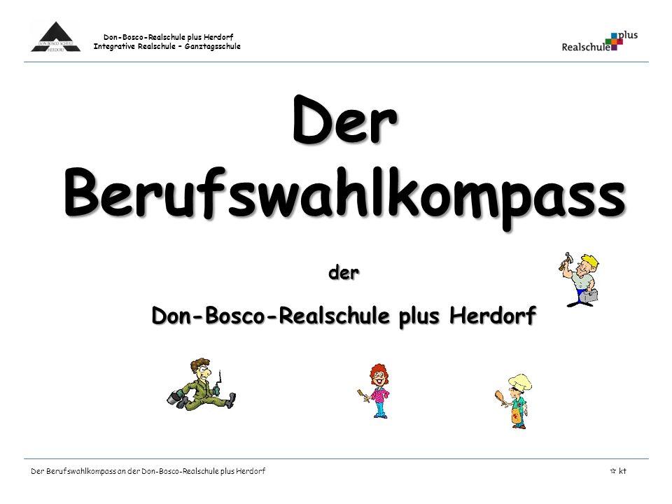 Don-Bosco-Realschule plus Herdorf Integrative Realschule – Ganztagsschule Bildquelle: http://relevant.at/wirtschaft/karriere/68088/jaehrlich-40-000-schueler-nicht-aufstiegsberechtigt.story Der Berufswahlkompass an der Don-Bosco-Realschule plus Herdorf kt Und wozu soll DAS jetzt schon wieder gut sein?