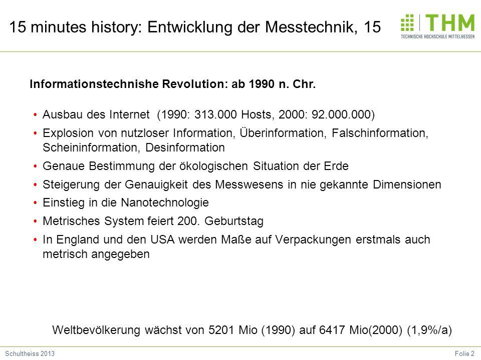 Folie 2Schultheiss 2013 15 minutes history: Entwicklung der Messtechnik, 15 Ausbau des Internet (1990: 313.000 Hosts, 2000: 92.000.000) Explosion von