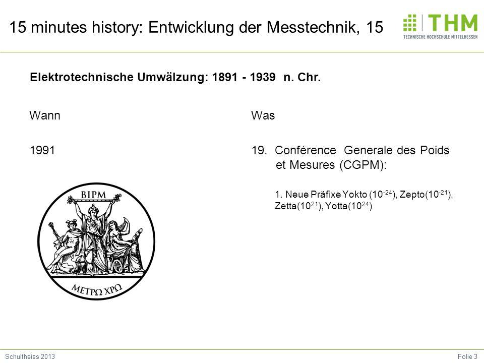 Folie 3Schultheiss 2013 15 minutes history: Entwicklung der Messtechnik, 15 Wann 1991 Was 19. Conférence Generale des Poids et Mesures (CGPM): 1. Neue
