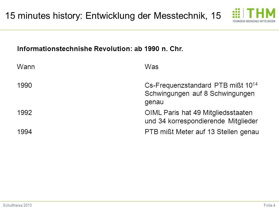 Folie 4Schultheiss 2013 15 minutes history: Entwicklung der Messtechnik, 15 Wann 1990 1992 1994 Was Cs-Frequenzstandard PTB mißt 10 14 Schwingungen au
