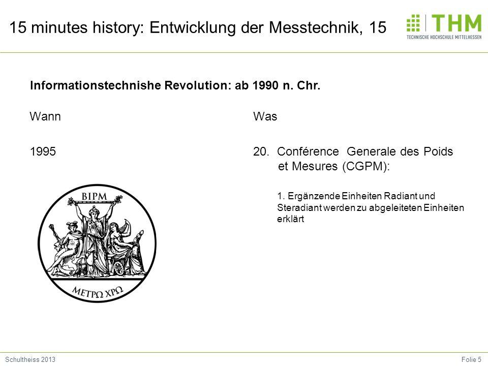 Folie 5Schultheiss 2013 15 minutes history: Entwicklung der Messtechnik, 15 Wann 1995 Was 20. Conférence Generale des Poids et Mesures (CGPM): 1. Ergä