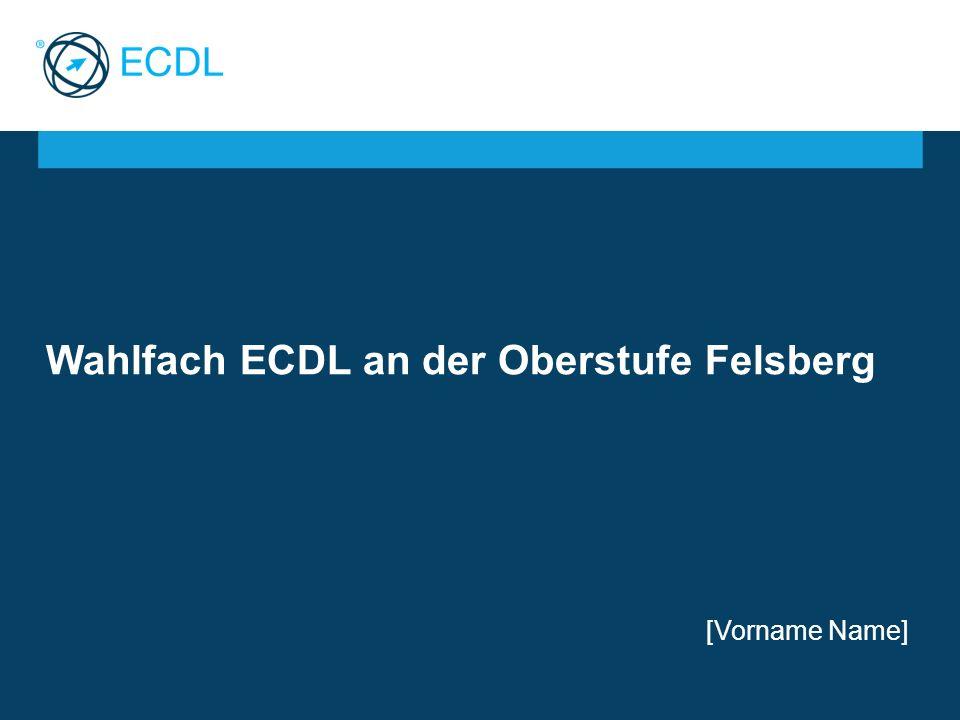 Wahlfach ECDL an der Oberstufe Felsberg [Vorname Name]