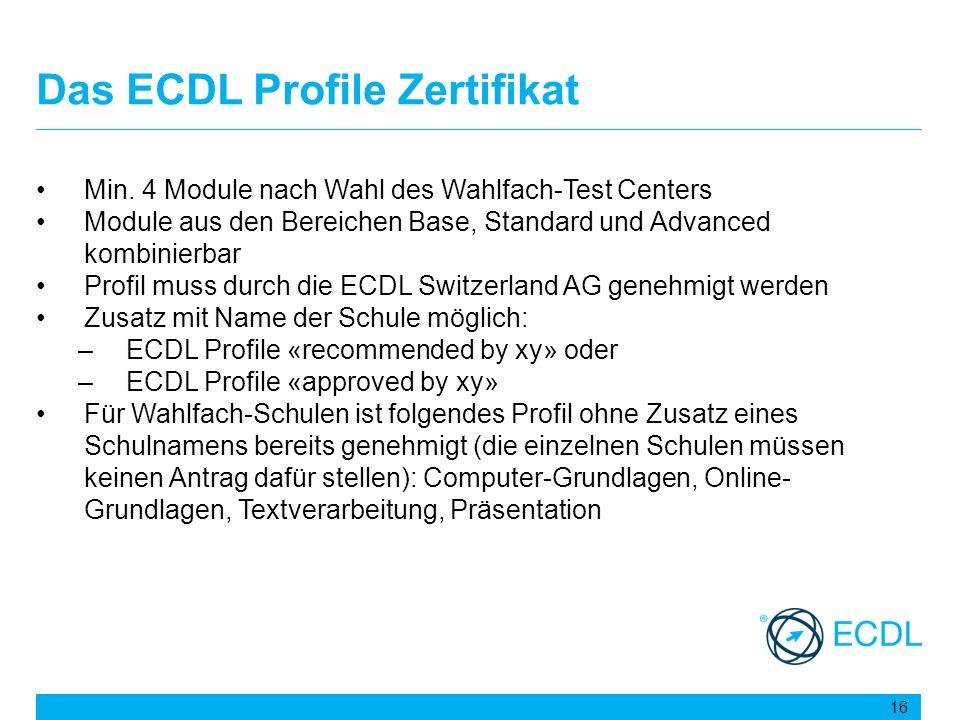 Das ECDL Profile Zertifikat Min. 4 Module nach Wahl des Wahlfach-Test Centers Module aus den Bereichen Base, Standard und Advanced kombinierbar Profil