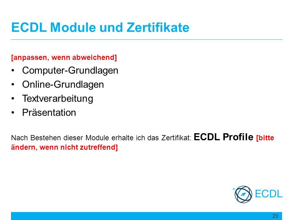 ECDL Module und Zertifikate [anpassen, wenn abweichend] Computer-Grundlagen Online-Grundlagen Textverarbeitung Präsentation Nach Bestehen dieser Modul