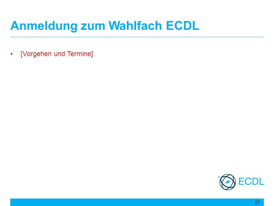 Anmeldung zum Wahlfach ECDL [Vorgehen und Termine] 27