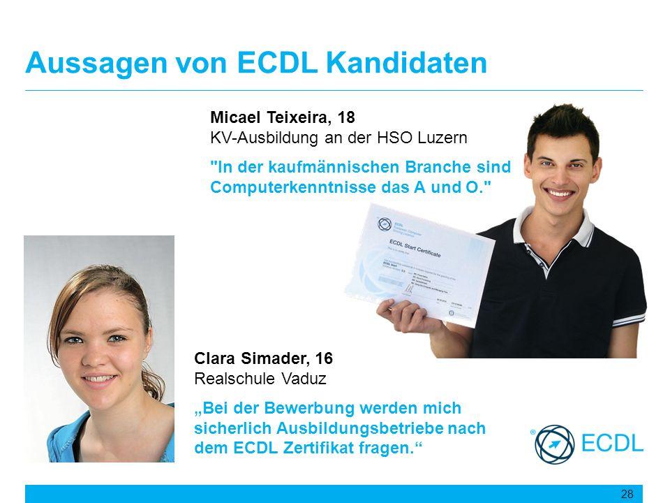 Aussagen von ECDL Kandidaten 28 Clara Simader, 16 Realschule Vaduz Bei der Bewerbung werden mich sicherlich Ausbildungsbetriebe nach dem ECDL Zertifik