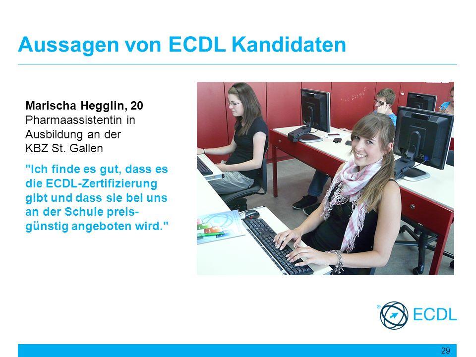 Aussagen von ECDL Kandidaten 29 Marischa Hegglin, 20 Pharmaassistentin in Ausbildung an der KBZ St. Gallen