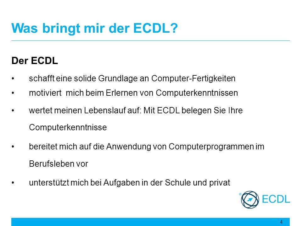 Was bringt mir der ECDL? Der ECDL schafft eine solide Grundlage an Computer-Fertigkeiten motiviert mich beim Erlernen von Computerkenntnissen wertet m