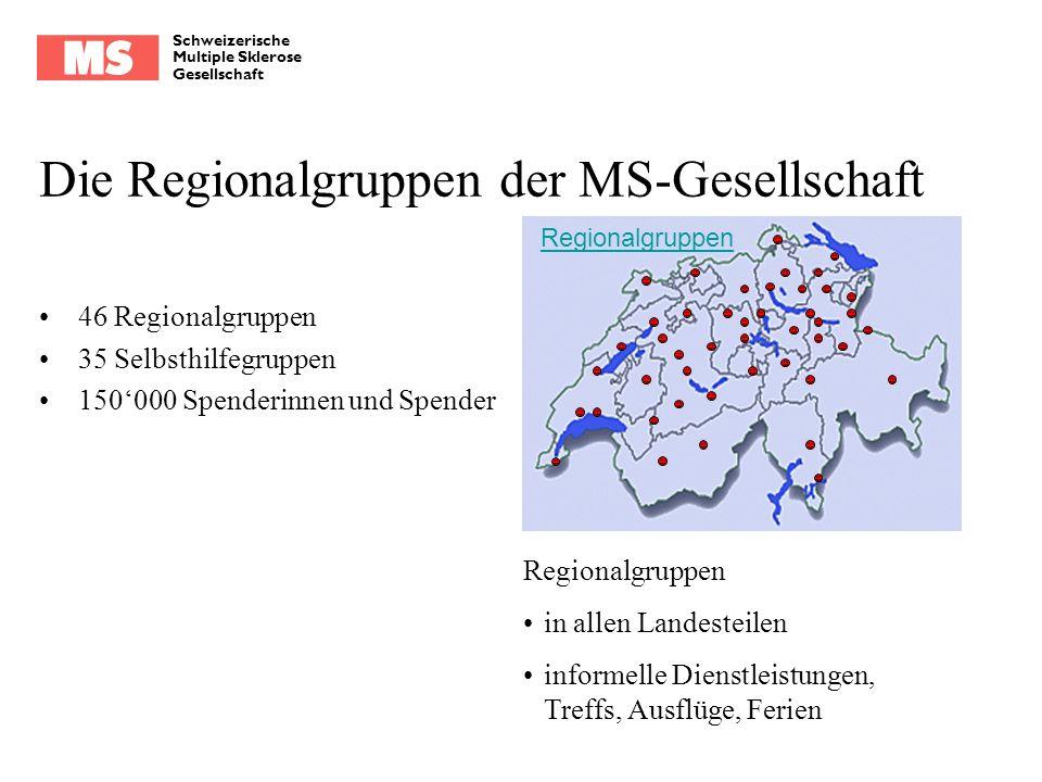 Schweizerische Multiple Sklerose Gesellschaft Die Regionalgruppen der MS-Gesellschaft 46 Regionalgruppen 35 Selbsthilfegruppen 150000 Spenderinnen und
