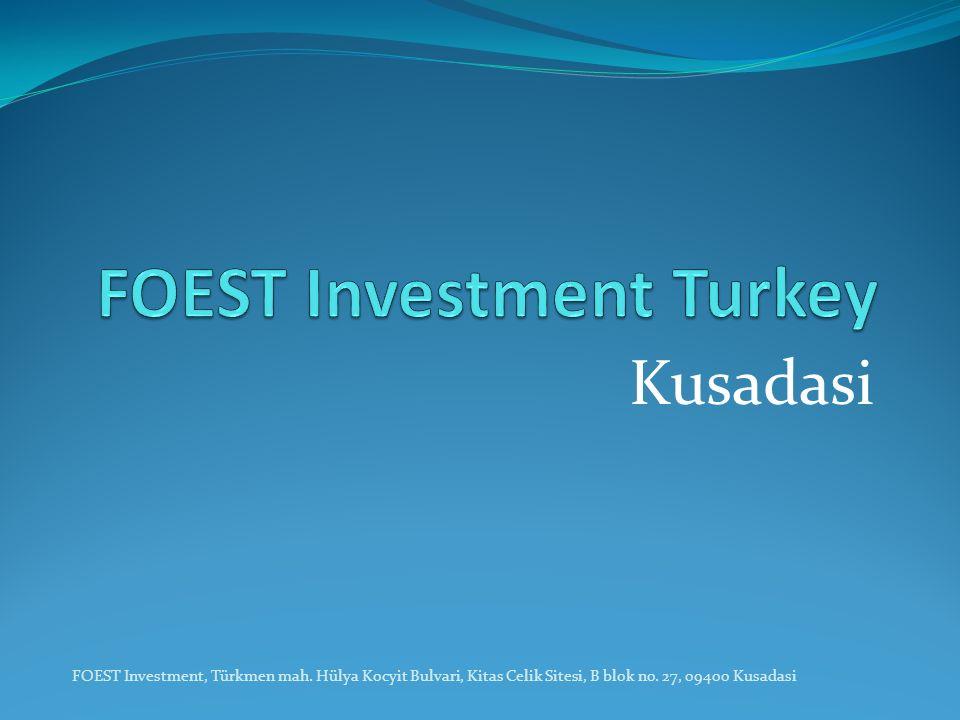 Kusadasi FOEST Investment, Türkmen mah. Hülya Kocyit Bulvari, Kitas Celik Sitesi, B blok no. 27, 09400 Kusadasi