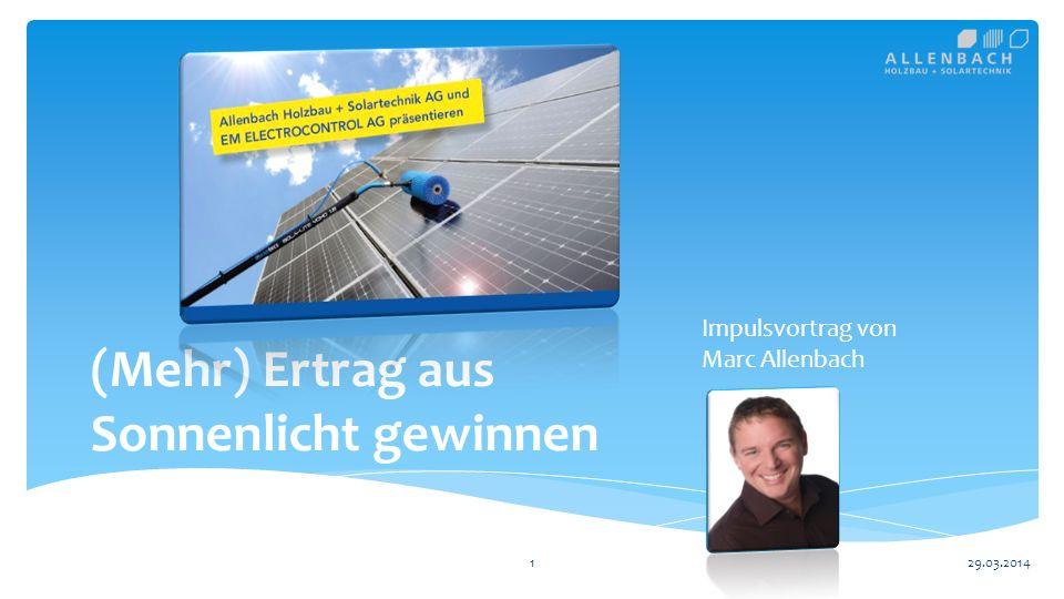 (Mehr) Ertrag aus Sonnenlicht gewinnen Impulsvortrag von Marc Allenbach 129.03.2014