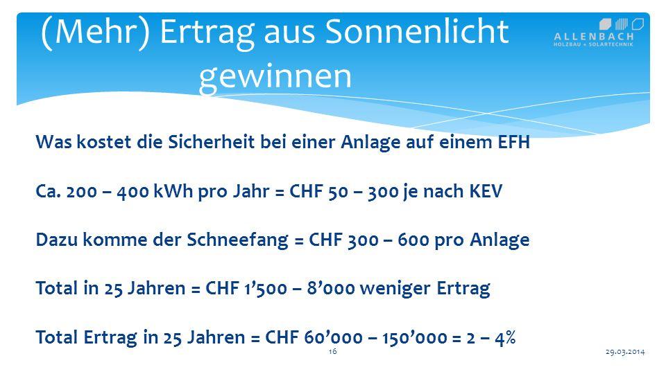 16 (Mehr) Ertrag aus Sonnenlicht gewinnen 29.03.2014 Was kostet die Sicherheit bei einer Anlage auf einem EFH Ca.