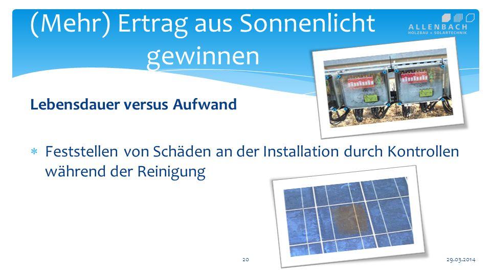 Lebensdauer versus Aufwand Feststellen von Schäden an der Installation durch Kontrollen während der Reinigung 20 (Mehr) Ertrag aus Sonnenlicht gewinnen 29.03.2014