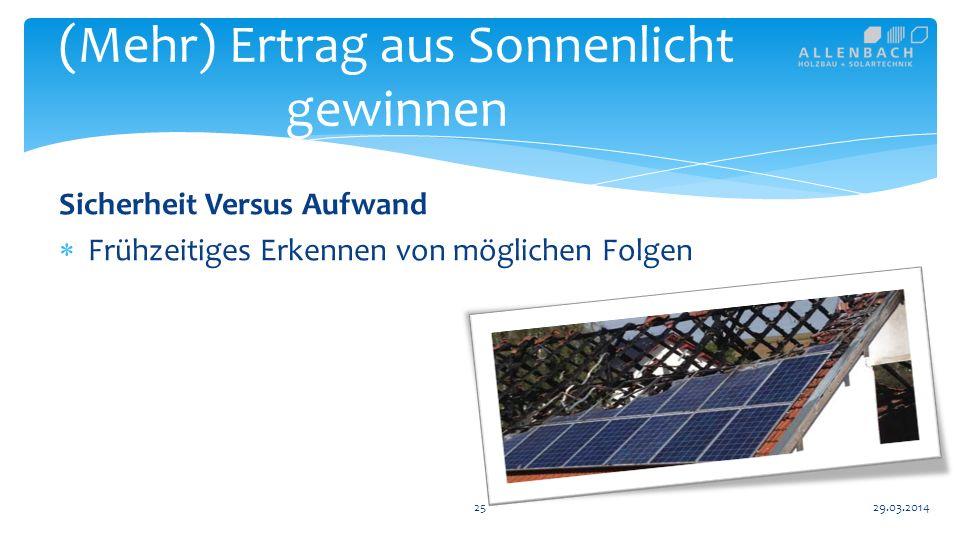 Sicherheit Versus Aufwand Frühzeitiges Erkennen von möglichen Folgen 25 (Mehr) Ertrag aus Sonnenlicht gewinnen 29.03.2014