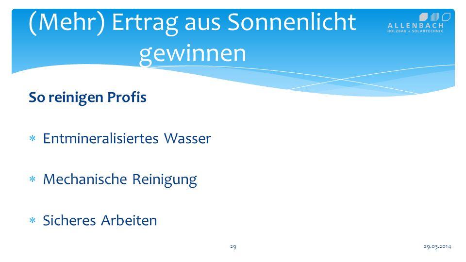 So reinigen Profis Entmineralisiertes Wasser Mechanische Reinigung Sicheres Arbeiten 29 (Mehr) Ertrag aus Sonnenlicht gewinnen 29.03.2014