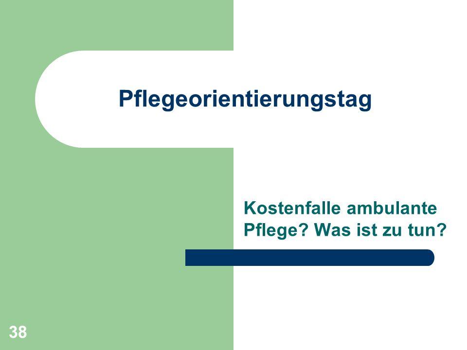 38 Pflegeorientierungstag Kostenfalle ambulante Pflege? Was ist zu tun?