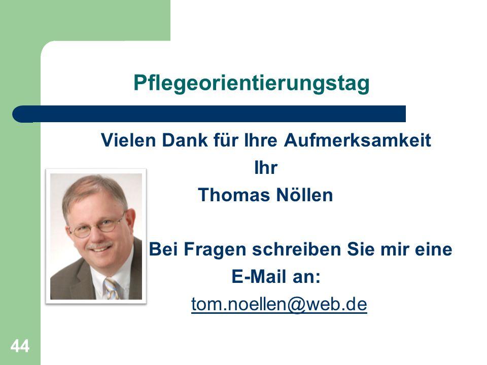 44 Pflegeorientierungstag Vielen Dank für Ihre Aufmerksamkeit Ihr Thomas Nöllen Bei Fragen schreiben Sie mir eine E-Mail an: tom.noellen@web.de