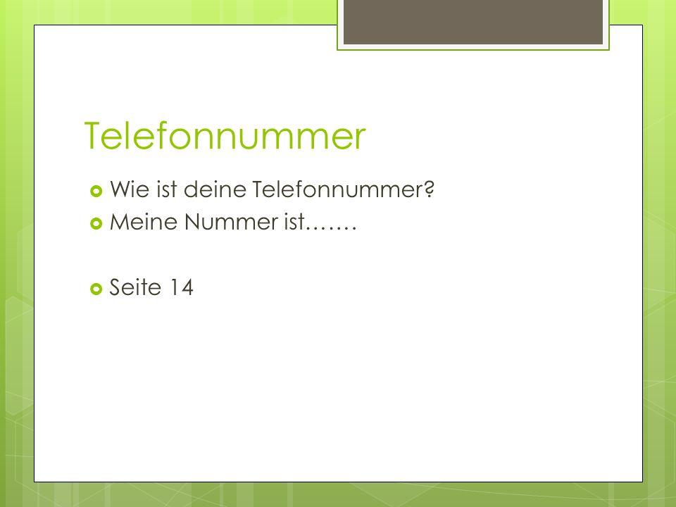Telefonnummer Wie ist deine Telefonnummer? Meine Nummer ist……. Seite 14