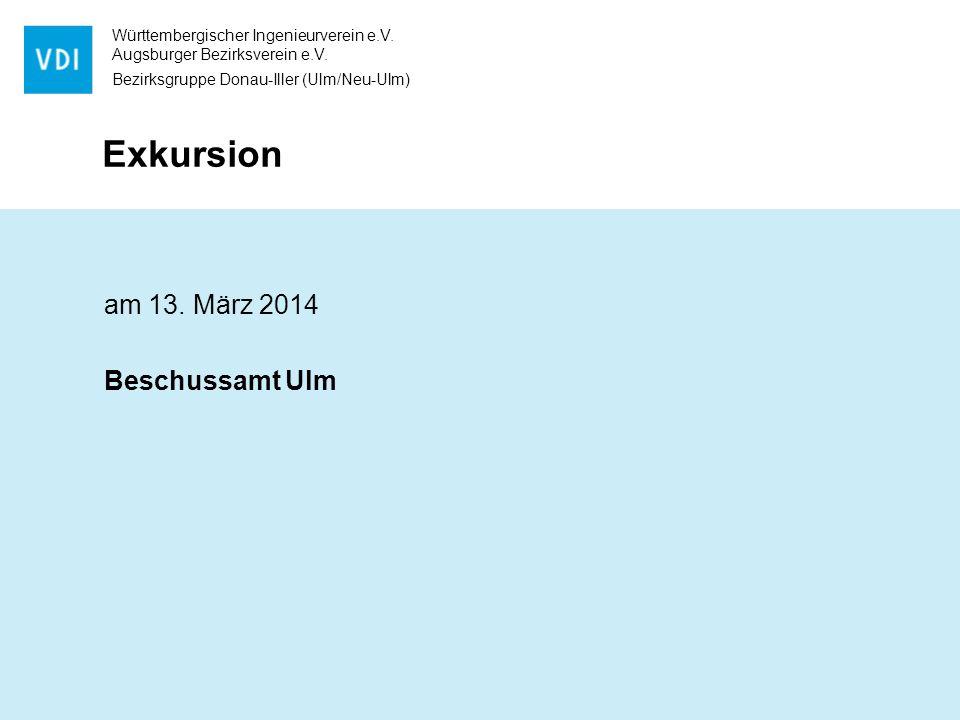Württembergischer Ingenieurverein e.V. Augsburger Bezirksverein e.V. Bezirksgruppe Donau-Iller (Ulm/Neu-Ulm) Exkursion am 13. März 2014 Beschussamt Ul