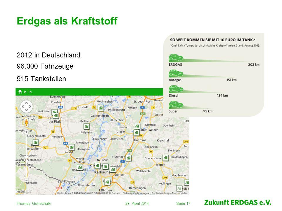 Seite 17 Erdgas als Kraftstoff 2012 in Deutschland: 96.000 Fahrzeuge 915 Tankstellen 29. April 2014Thomas Gottschalk