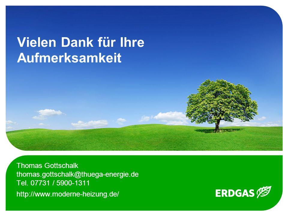 Vielen Dank für Ihre Aufmerksamkeit Thomas Gottschalk thomas.gottschalk@thuega-energie.de Tel. 07731 / 5900-1311 http://www.moderne-heizung.de/