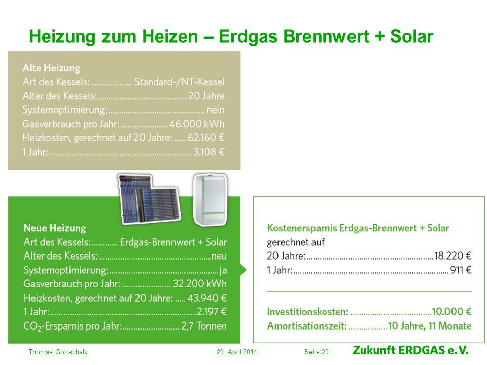 Seite 29 Heizung zum Heizen – Erdgas Brennwert + Solar 29. April 2014Thomas Gottschalk