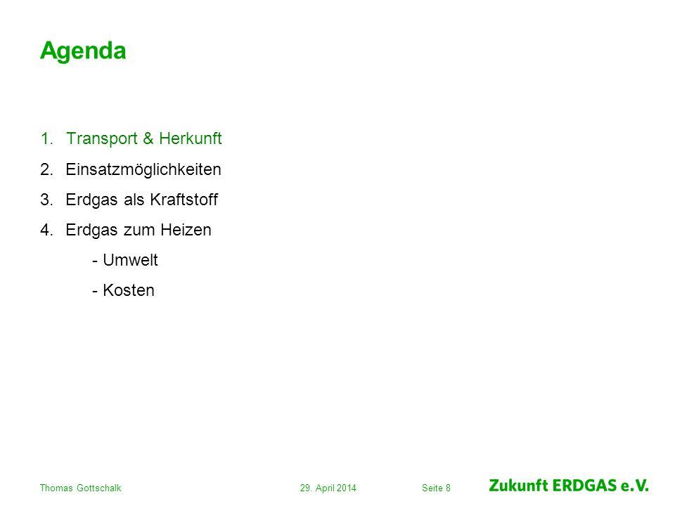 Seite 19 Agenda 1.Transport & Herkunft 2.Einsatzmöglichkeiten 3.Erdgas als Kraftstoff 4.Erdgas zum Heizen - Umwelt - Kosten 29.