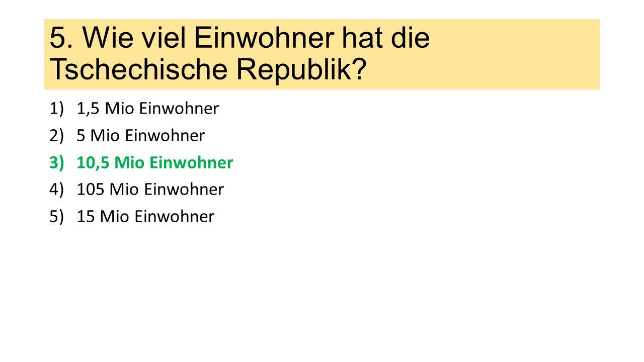 5.Wie viel Einwohner hat die Tschechische Republik.