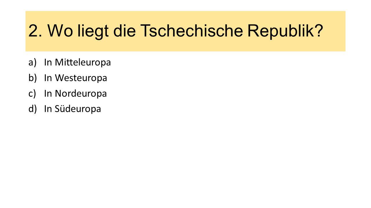 2.Wo liegt die Tschechische Republik.