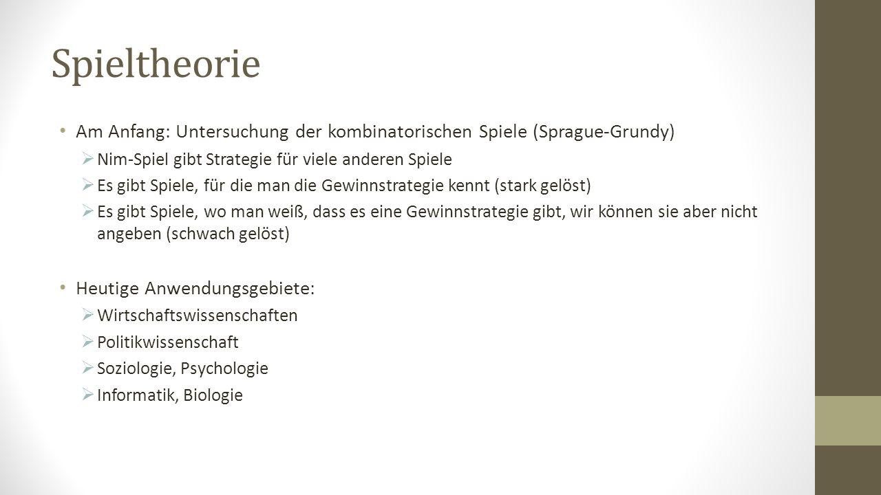 Spieltheorie Am Anfang: Untersuchung der kombinatorischen Spiele (Sprague-Grundy) Nim-Spiel gibt Strategie für viele anderen Spiele Es gibt Spiele, fü