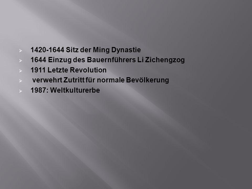 1420-1644 Sitz der Ming Dynastie 1644 Einzug des Bauernführers Li Zichengzog 1911 Letzte Revolution verwehrt Zutritt für normale Bevölkerung 1987: Wel