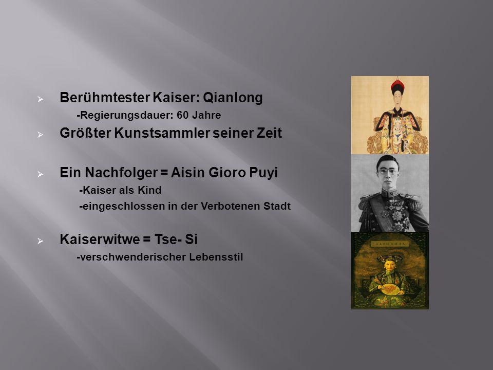 Berühmtester Kaiser: Qianlong -Regierungsdauer: 60 Jahre Größter Kunstsammler seiner Zeit Ein Nachfolger = Aisin Gioro Puyi -Kaiser als Kind -eingesch