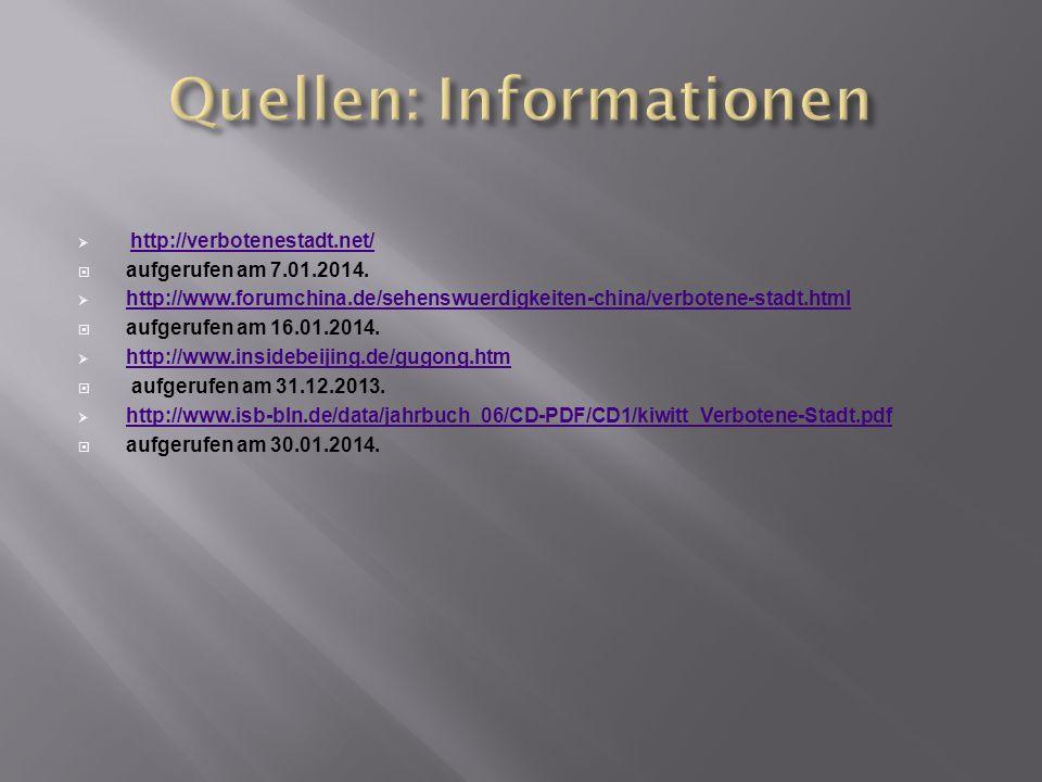 http://verbotenestadt.net/ aufgerufen am 7.01.2014. http://www.forumchina.de/sehenswuerdigkeiten-china/verbotene-stadt.html aufgerufen am 16.01.2014.