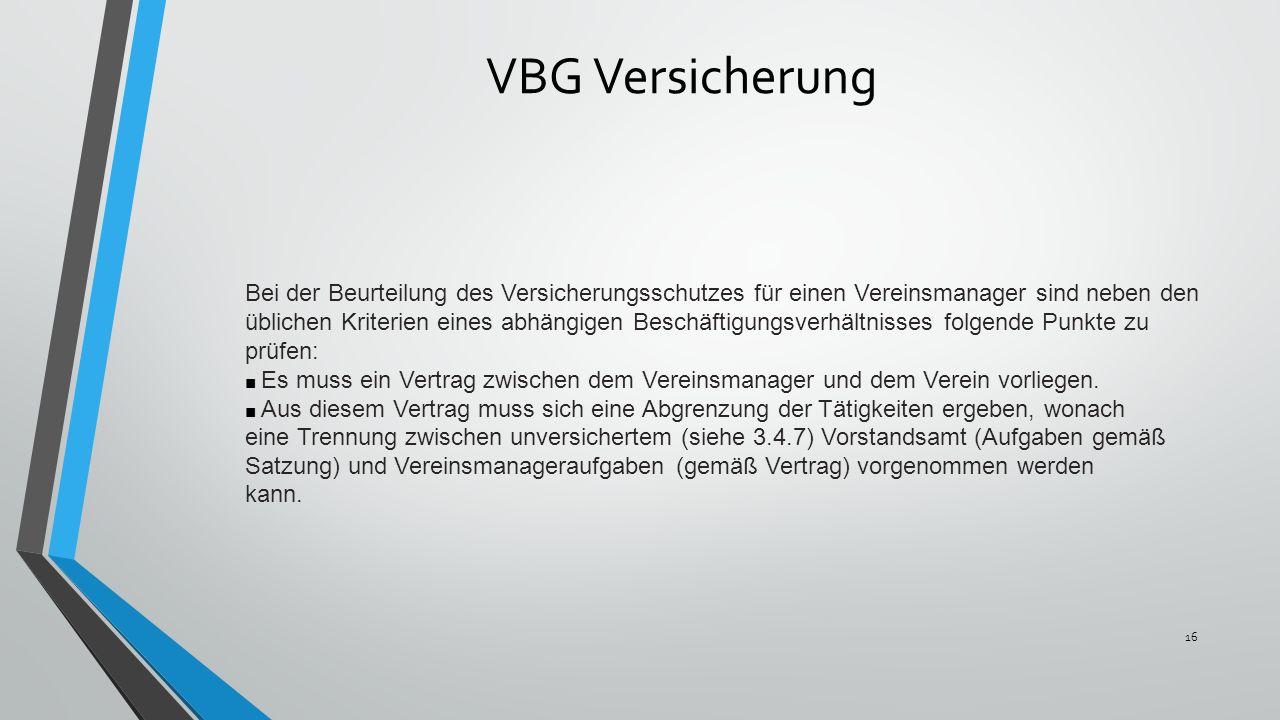 VBG Versicherung Bei der Beurteilung des Versicherungsschutzes für einen Vereinsmanager sind neben den üblichen Kriterien eines abhängigen Beschäftigungsverhältnisses folgende Punkte zu prüfen: Es muss ein Vertrag zwischen dem Vereinsmanager und dem Verein vorliegen.