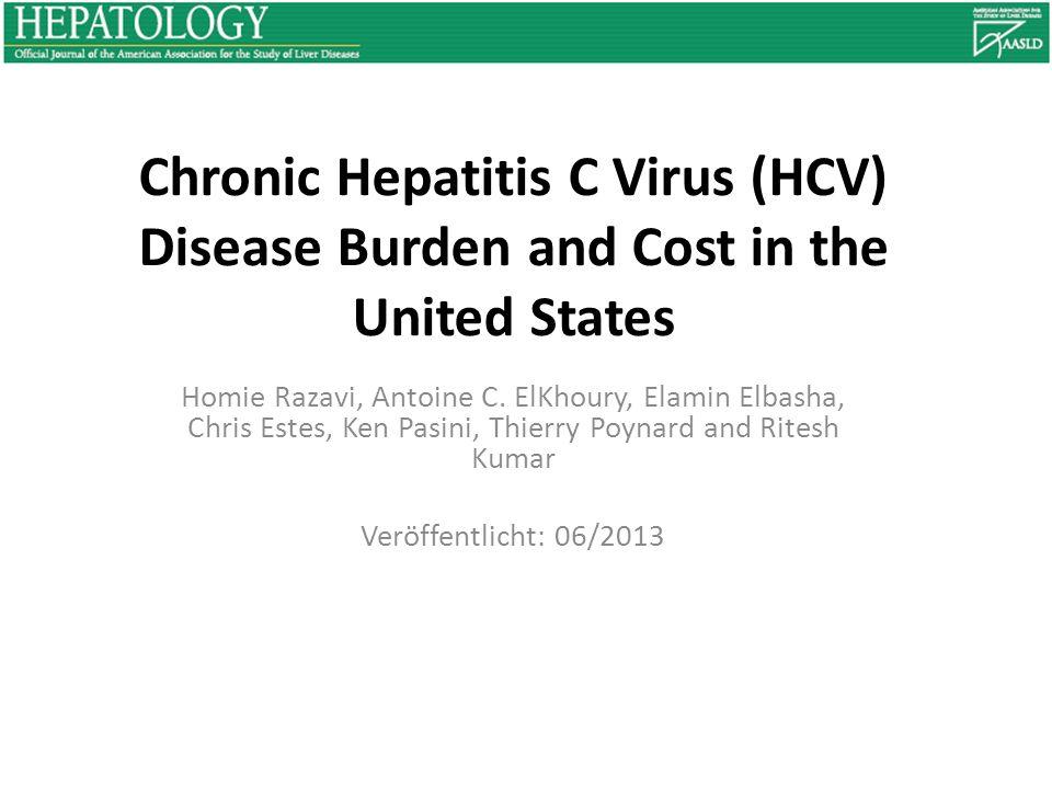 Chronic Hepatitis C Virus (HCV) Disease Burden and Cost in the United States Homie Razavi, Antoine C.