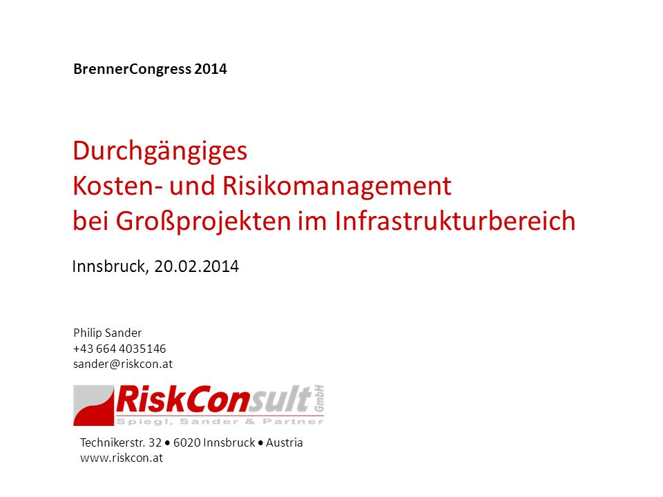 Technikerstr. 32 6020 Innsbruck Austria www.riskcon.at Philip Sander +43 664 4035146 sander@riskcon.at Durchgängiges Kosten- und Risikomanagement bei