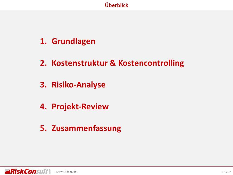 Folie 2 Überblick www.riskcon.at 1.Grundlagen 2.Kostenstruktur & Kostencontrolling 3.Risiko-Analyse 4.Projekt-Review 5.Zusammenfassung