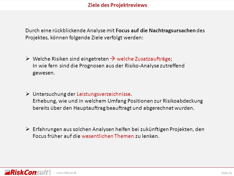 Slide 21 www.riskcon.at Ziele des Projektreviews Durch eine rückblickende Analyse mit Focus auf die Nachtragsursachen des Projektes, können folgende Z