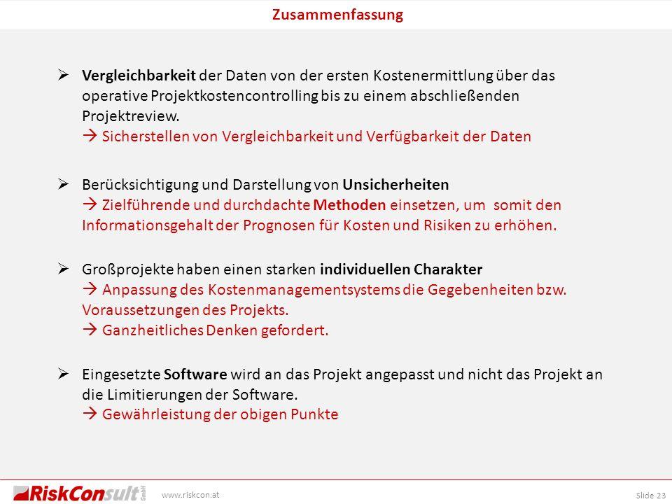 Slide 23 www.riskcon.at Zusammenfassung Vergleichbarkeit der Daten von der ersten Kostenermittlung über das operative Projektkostencontrolling bis zu