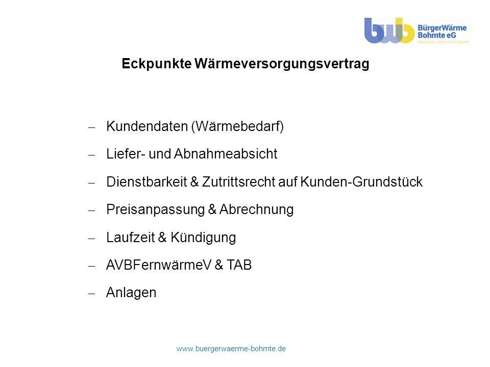 www.buergerwaerme-bohmte.de Eckpunkte Wärmeversorgungsvertrag Kundendaten (Wärmebedarf) Liefer- und Abnahmeabsicht Dienstbarkeit & Zutrittsrecht auf K