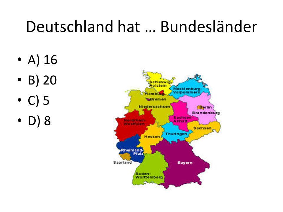 Deutschland hat … Bundesländer A) 16 B) 20 C) 5 D) 8