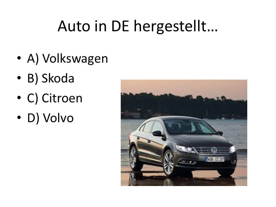 Auto in DE hergestellt… A) Volkswagen B) Skoda C) Citroen D) Volvo