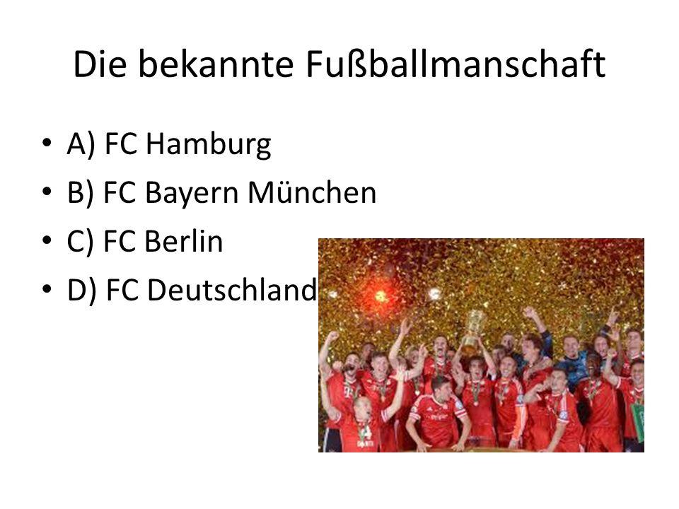 Die bekannte Fußballmanschaft A) FC Hamburg B) FC Bayern München C) FC Berlin D) FC Deutschland