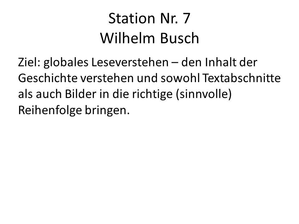 Station Nr. 7 Wilhelm Busch Ziel: globales Leseverstehen – den Inhalt der Geschichte verstehen und sowohl Textabschnitte als auch Bilder in die richti