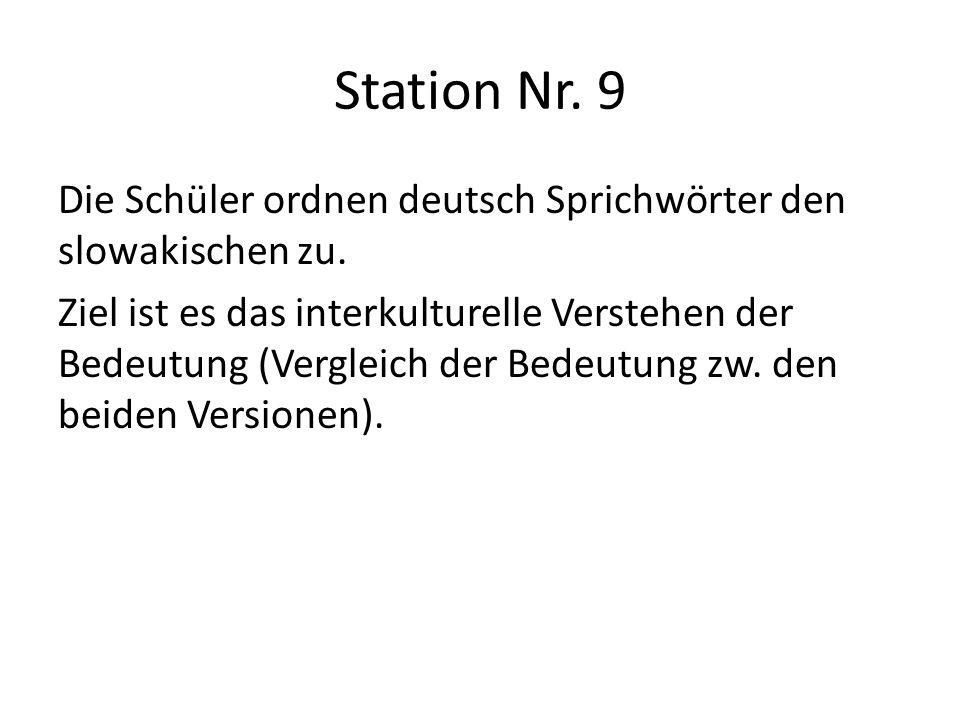 Station Nr. 9 Die Schüler ordnen deutsch Sprichwörter den slowakischen zu. Ziel ist es das interkulturelle Verstehen der Bedeutung (Vergleich der Bede