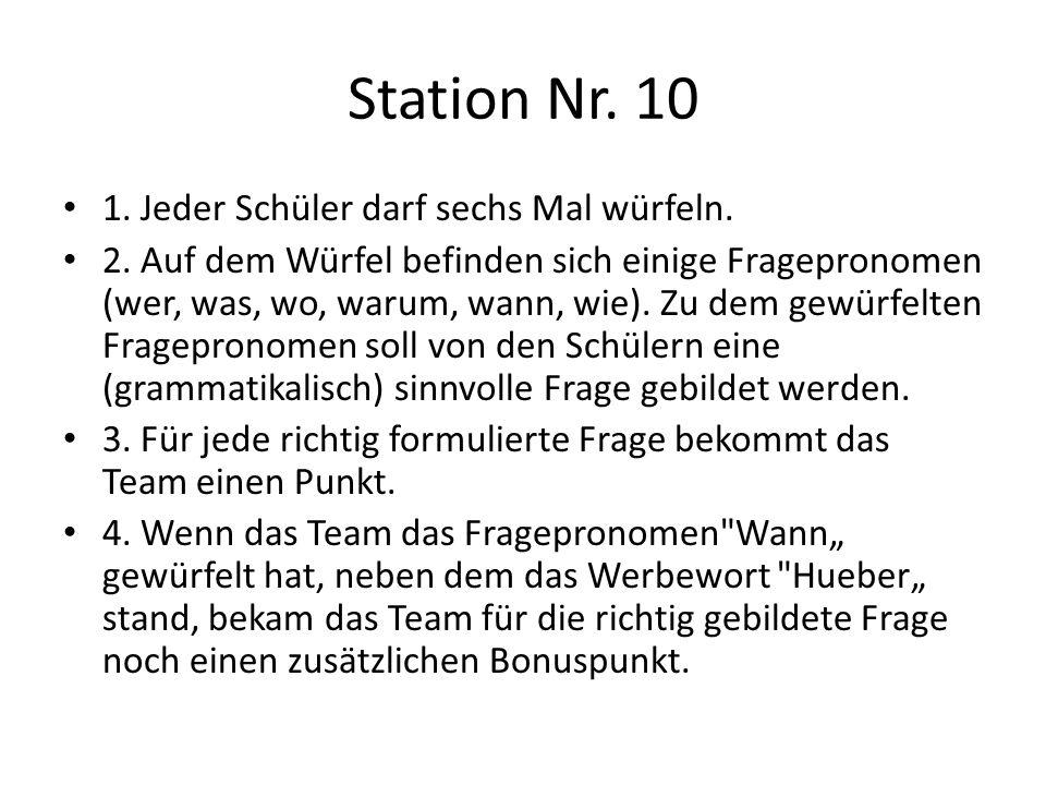 Station Nr. 10 1. Jeder Schüler darf sechs Mal würfeln. 2. Auf dem Würfel befinden sich einige Fragepronomen (wer, was, wo, warum, wann, wie). Zu dem