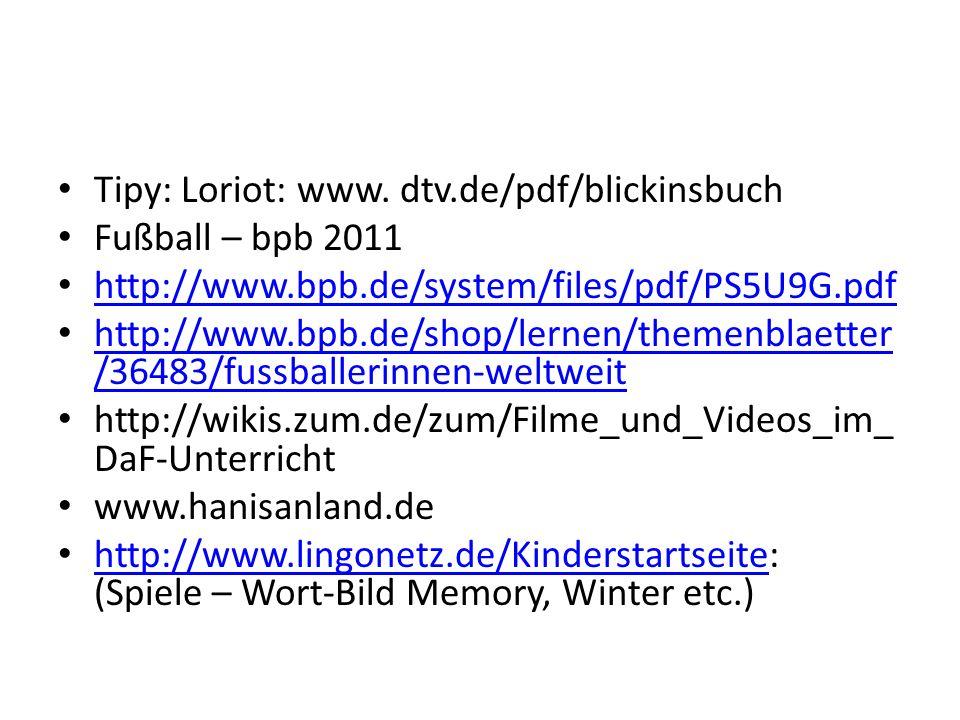 Tipy: Loriot: www. dtv.de/pdf/blickinsbuch Fußball – bpb 2011 http://www.bpb.de/system/files/pdf/PS5U9G.pdf http://www.bpb.de/shop/lernen/themenblaett