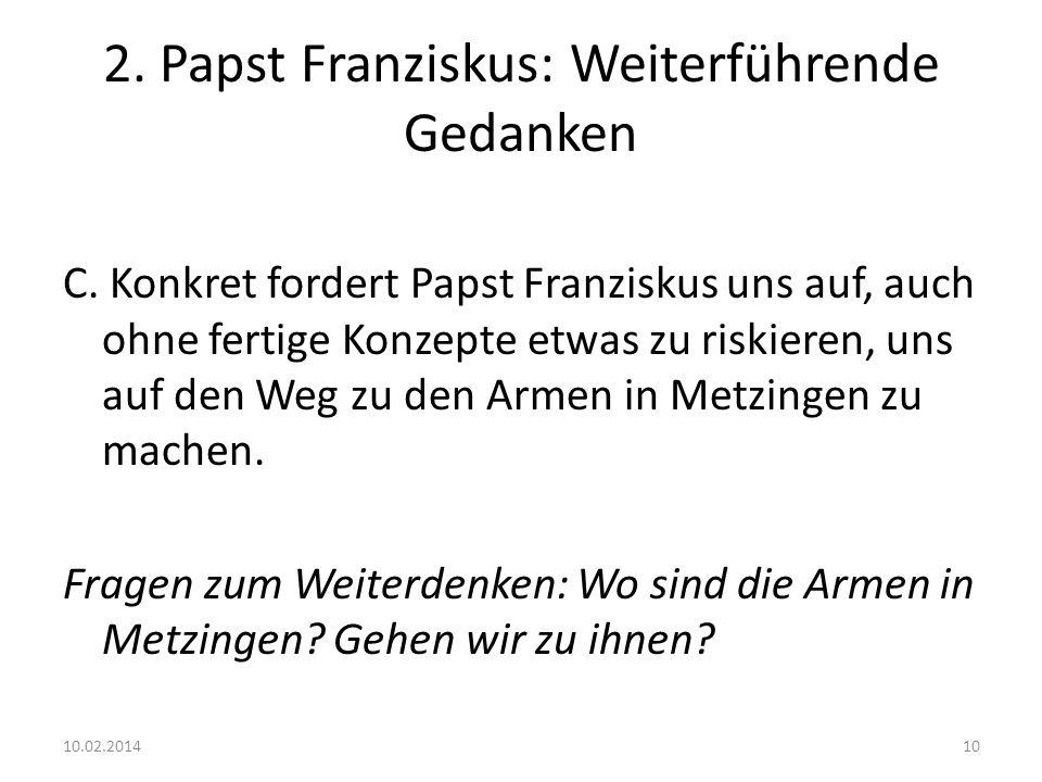 2. Papst Franziskus: Weiterführende Gedanken C. Konkret fordert Papst Franziskus uns auf, auch ohne fertige Konzepte etwas zu riskieren, uns auf den W