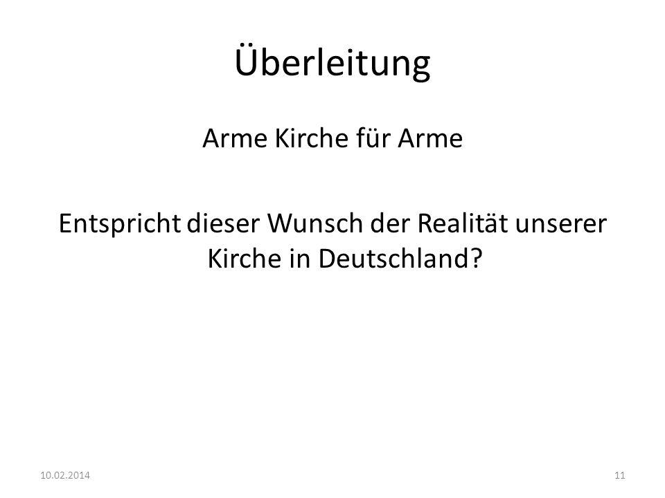 Überleitung Arme Kirche für Arme Entspricht dieser Wunsch der Realität unserer Kirche in Deutschland? 10.02.201411