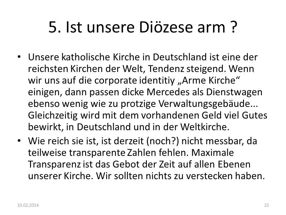 5. Ist unsere Diözese arm ? Unsere katholische Kirche in Deutschland ist eine der reichsten Kirchen der Welt, Tendenz steigend. Wenn wir uns auf die c